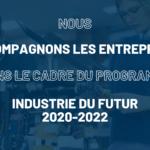 Nous vous accompagnons dans le cadre du programme industrie du futur